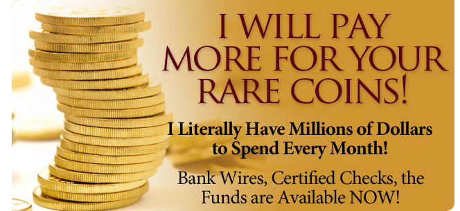 I will pay more for your rare coins!